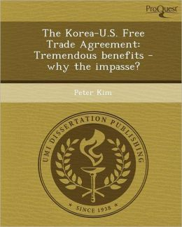 The Korea-U.S. Free Trade Agreement: Tremendous benefits - why the impasse?
