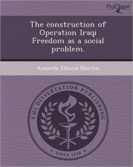 The construction of Operation Iraqi Freedom as a social problem.
