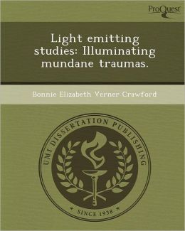 Light emitting studies: Illuminating mundane traumas.