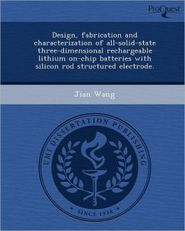 Design, fabrication and characterization of all-solid-state three-dimensional rechargeable lithium on-chip batteries with silicon rod structured electrode.