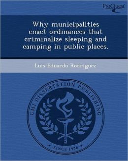 Why municipalities enact ordinances that criminalize sleeping and camping in public places.