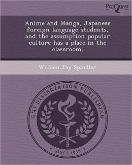 Anime and Manga, Japanese foreign language students, and the assumption popular culture has a place in the classroom.