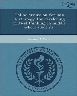 Online discussion forums: A strategy for developing critical thinking in middle school students.