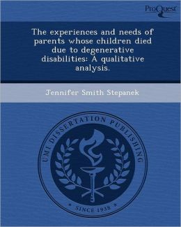 The experiences and needs of parents whose children died due to degenerative disabilities: A qualitative analysis.