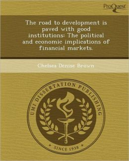 The road to development is paved with good institutions: The political and economic implications of financial markets.