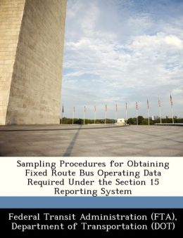 Sampling Procedures for Obtaining Fixed Route Bus Operating Data Required Under the Section 15 Reporting System