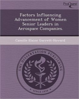Factors Influencing Advancement of Women Senior Leaders in Aerospace Companies.