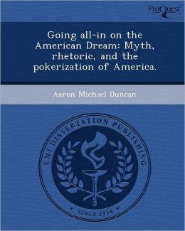 Going all-in on the American Dream: Myth, rhetoric, and the pokerization of America.