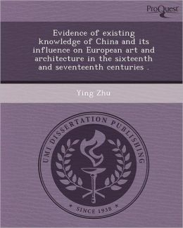 Evidence of existing knowledge of China and its influence on European art and architecture in the sixteenth and seventeenth centuries .