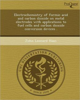 Electrochemistry of formic acid and carbon dioxide on metal electrodes with applications to fuel cells and carbon dioxide conversion devices .
