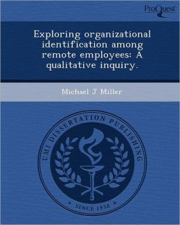 Exploring organizational identification among remote employees: A qualitative inquiry.