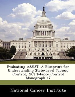 Evaluating ASSIST: A Blueprint for Understanding State-Level Tobacco Control, NCI Tobacco Control Monograph 17