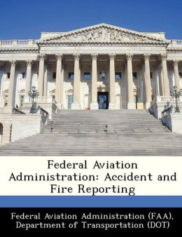 Federal Aviation Administration: Accident and Fire Reporting