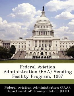 Federal Aviation Administration (FAA) Vending Facility Program, 1987