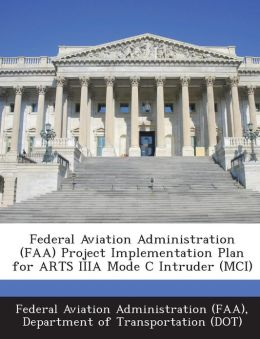 Federal Aviation Administration (FAA) Project Implementation Plan for ARTS IIIA Mode C Intruder (MCI)