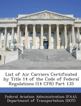 List of Air Carriers Certificated by Title 14 of the Code of Federal Regulations (14 CFR) Part 135