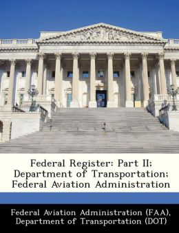 Federal Register: Part II; Department of Transportation; Federal Aviation Administration