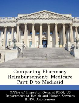 Comparing Pharmacy Reimbursement: Medicare Part D to Medicaid