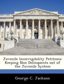 Juvenile Incorrigibility Petitions: Keeping Non Delinquents out of the Juvenile System