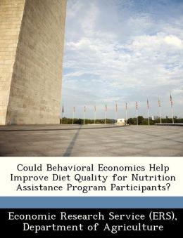 Could Behavioral Economics Help Improve Diet Quality for Nutrition Assistance Program Participants?