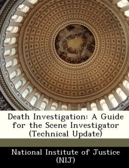 Death Investigation: A Guide for the Scene Investigator (Technical Update)