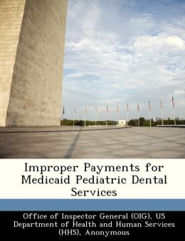 Improper Payments for Medicaid Pediatric Dental Services