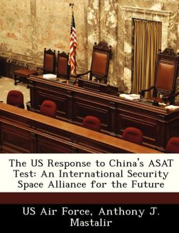 The US Response to China's ASAT Test: An International Security Space Alliance for the Future