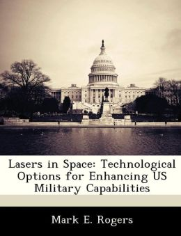 Lasers in Space: Technological Options for Enhancing US Military Capabilities
