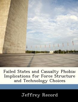 Failed States and Casualty Phobia: Implications for Force Structure and Technology Choices