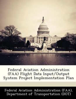 Federal Aviation Administration (FAA) Flight Data Input/Output System Project Implementation Plan