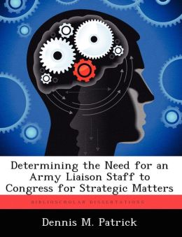 Determining the Need for an Army Liaison Staff to Congress for Strategic Matters