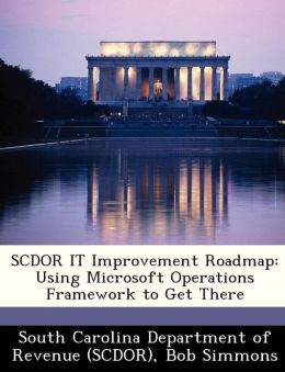 SCDOR IT Improvement Roadmap: Using Microsoft Operations Framework to Get There
