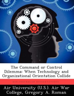 The Command or Control Dilemma: When Technology and Organizational Orientation Collide