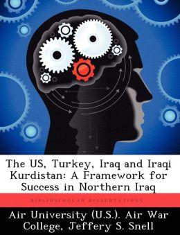 The US, Turkey, Iraq and Iraqi Kurdistan: A Framework for Success in Northern Iraq