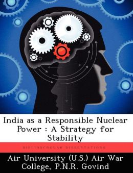 India as a Responsible Nuclear Power: A Strategy for Stability