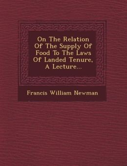 On The Relation Of The Supply Of Food To The Laws Of Landed Tenure, A Lecture...