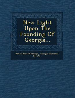 New Light Upon The Founding Of Georgia...