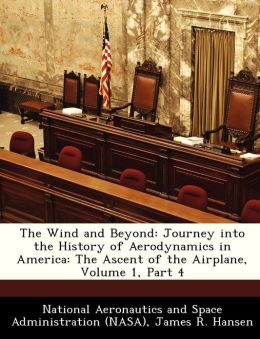 The Wind and Beyond: Journey into the History of Aerodynamics in America: The Ascent of the Airplane, Volume 1, Part 4
