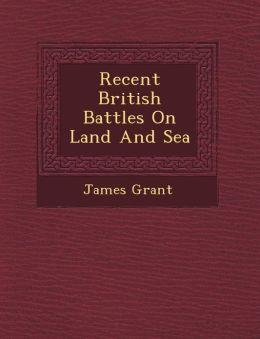 Recent British Battles On Land And Sea