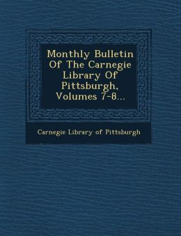 Monthly Bulletin of the Carnegie Library of Pittsburgh, Volumes 7-8...