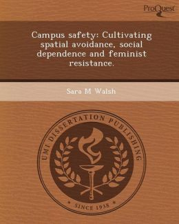 Campus safety: Cultivating spatial avoidance, social dependence and feminist resistance.