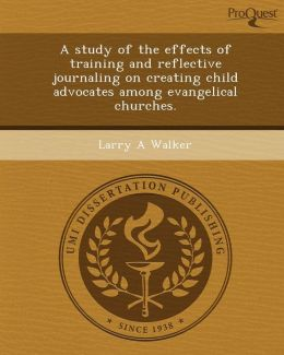 A study of the effects of training and reflective journaling on creating child advocates among evangelical churches.