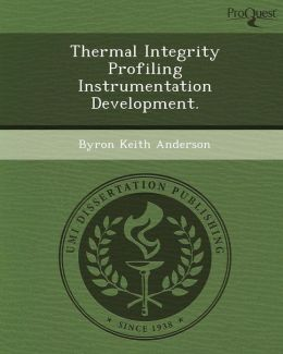 Thermal Integrity Profiling Instrumentation Development.