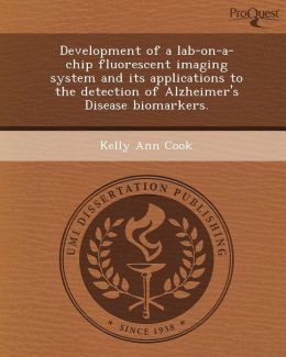 Development of a lab-on-a-chip fluorescent imaging system and its applications to the detection of Alzheimer's Disease biomarkers.