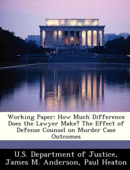 Working Paper: How Much Difference Does the Lawyer Make? The Effect of Defense Counsel on Murder Case Outcomes