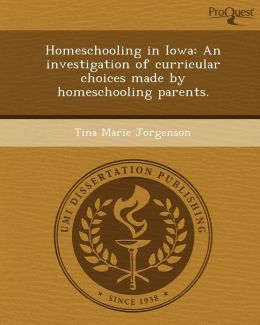 Homeschooling in Iowa: An investigation of curricular choices made by homeschooling parents.