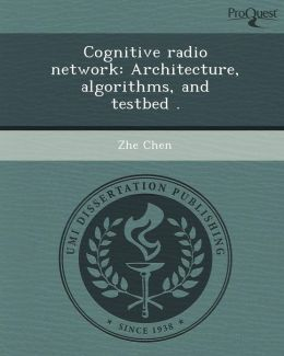Cognitive radio network: Architecture, algorithms, and testbed .