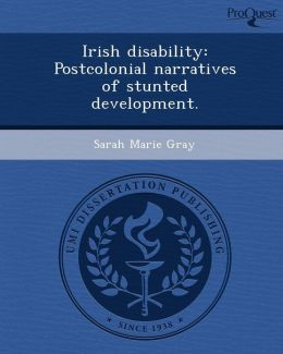 Irish disability: Postcolonial narratives of stunted development.