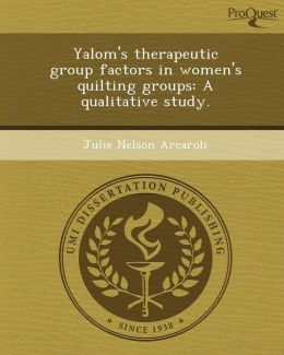Yalom's therapeutic group factors in women's quilting groups: A qualitative study.