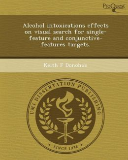 Alcohol intoxications effects on visual search for single-feature and conjunctive-features targets.